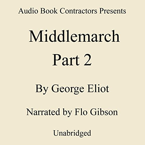 Middlemarch, Volume II                   Written by:                                                                                                                                 George Eliot                               Narrated by:                                                                                                                                 Flo Gibson                      Length: 15 hrs and 7 mins     Not rated yet     Overall 0.0