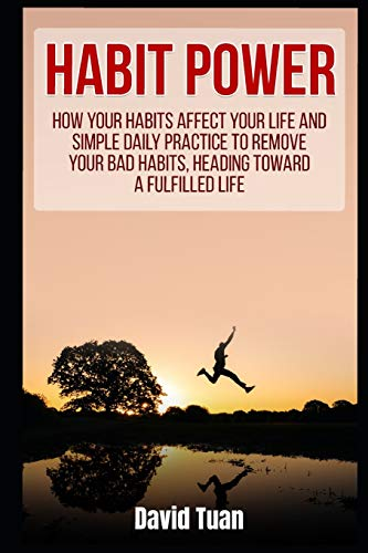 Habit Power: How Your Habits Affect Your Life And Simple Daily Practice to Remove Your Bad Habits, Heading Toward A Fulfilled Life