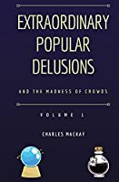 Extraordinary Popular Delusions and the Madness of Crowds Volume 1
