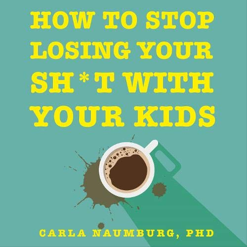 How to Stop Losing Your Sh*t with Your Kids cover art