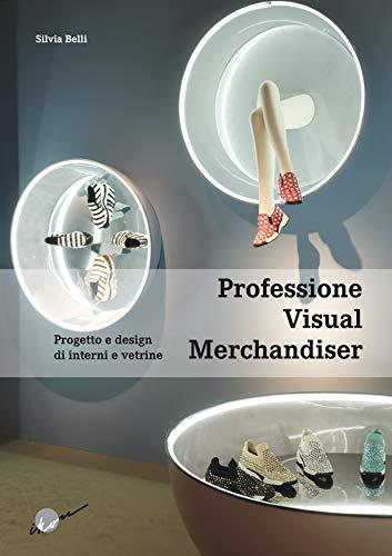 Professione visual merchandiser. Progetto e design di interni e vetrine