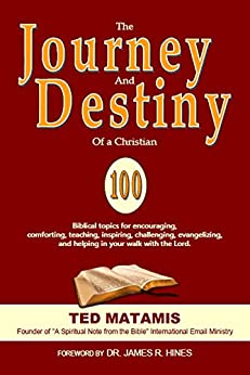 THE JOURNEY AND DESTINY OF A CHRISTIAN: 100 Biblical topics for your walk with the Lord. (English Edition) de [TED MATAMIS]