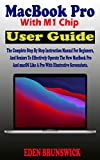 MacBook Pro With M1 Chip User Guide: The Complete Step By Step Instruction Manual For Beginners, And Seniors To Effectively Operate The New Apple MacBook Pro And macOS With Illustrative Screenshots