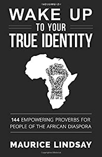 Wake Up To Your True Identity: 144 Empowering Proverbs for People of the African Diaspora