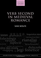Verb Second in Medieval Romance (Oxford Studies in Diachronic and Historical Linguistics)