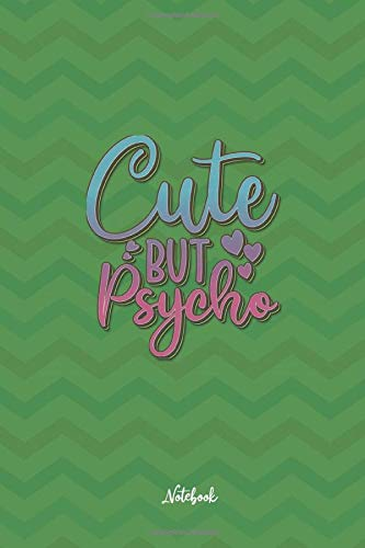 Cute But Psycho: Cute and Funny Quote 6x9 100 pages Notebook