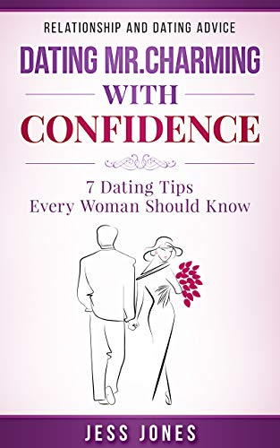 Dating Mr. Charming With Confidence: 7 Dating Tips Every Woman Should Know