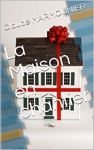 La Maison en chantier (French Edition)