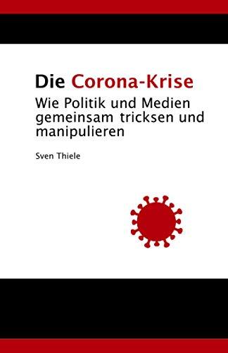Die Corona-Krise: Wie Politik und Medien gemeinsam tricksen und manipulieren