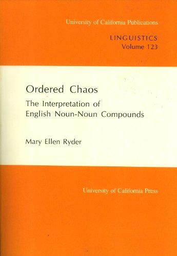 Ordered Chaos: The Interpretation of English Noun-Noun Compounds (University of California Publications in Linguistics)の詳細を見る
