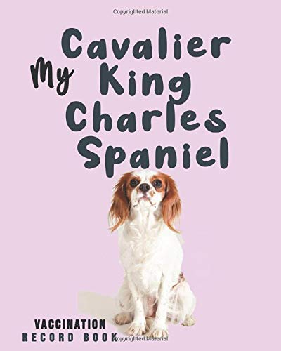My Cavalier King Charles Spaniel Vaccination Record Book: Complete Full Cavalier King Charles Spaniel's Vaccine & Medication Tracking Book/medical ... Core Dog Vaccination Listing - ( Gift Idea)