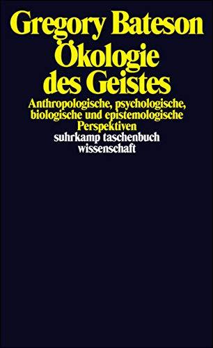 Ökologie des Geistes: Anthropologische, psychologische, biologische und epistemologische Perspektiven (suhrkamp taschenbuch wissenschaft)