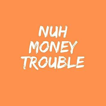 Nuh Money Trouble