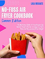 No-Fuss Air Fryer Cookbook [Summer Edition]: The Illustrated Bible of Fried Recipes You Need at Home to Recover Energy in a Fast Meal, Eat Very Good and Lose Weight
