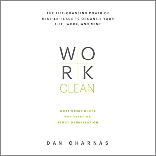 Work Clean     The Life-Changing Power of Mise-en-Place to Organize Your Life, Work, and Mind              By:                                                                                                                                 Dan Charnas                               Narrated by:                                                                                                                                 Dan Charnas                      Length: 8 hrs and 50 mins     274 ratings     Overall 4.6