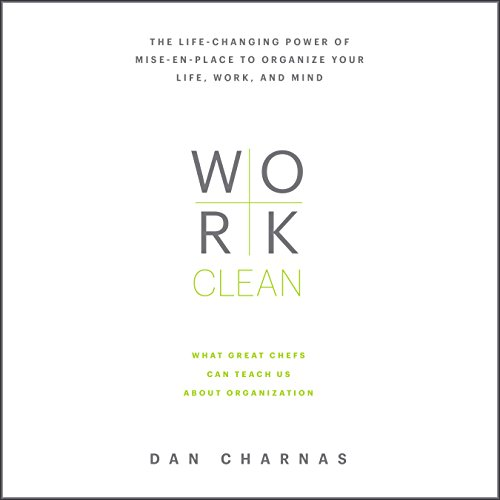 Work Clean     The Life-Changing Power of Mise-en-Place to Organize Your Life, Work, and Mind              By:                                                                                                                                 Dan Charnas                               Narrated by:                                                                                                                                 Dan Charnas                      Length: 8 hrs and 50 mins     268 ratings     Overall 4.6