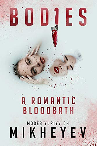 Bodies: A Romantic Bloodbath - Kindle edition by Mikheyev, Moses Yuriyvich.  Mystery, Thriller & Suspense Kindle eBooks @ Amazon.com.
