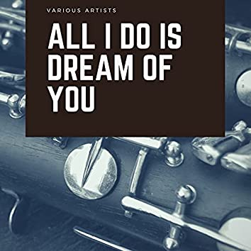 All I Do Is Dream of You