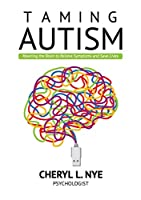 Taming Autism: Rewiring the Brain to Relieve Symptoms and Save Lives