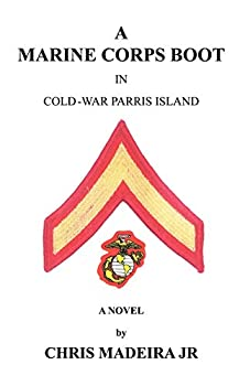 A Marine Corps Boot: In Cold-War Parris Island
