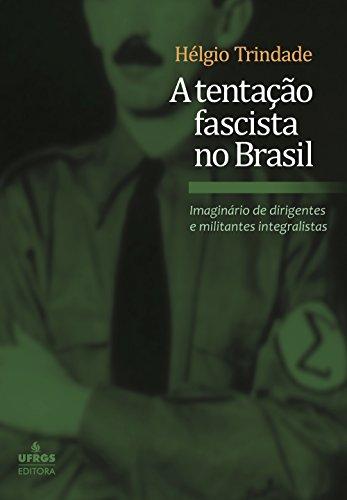 A tentação fascista no Brasil: imaginário de dirigentes e militantes integralistas