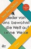 Jeder von uns bewohnt die Welt auf seine Weise: Roman von Dubois, Jean-Paul