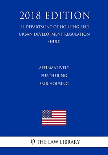 Compare Textbook Prices for Affirmatively Furthering Fair Housing US Department of Housing and Urban Development Regulation HUD 2018 Edition  ISBN 9781729681831 by The Law Library