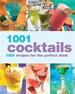 1001 Cocktails - 1001 Recipes for the Perfect Drink