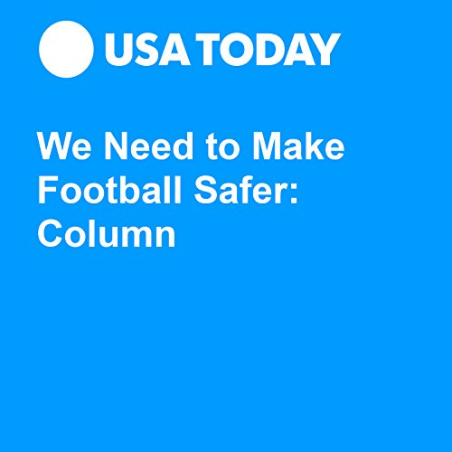 We Need to Make Football Safer: Column audiobook cover art
