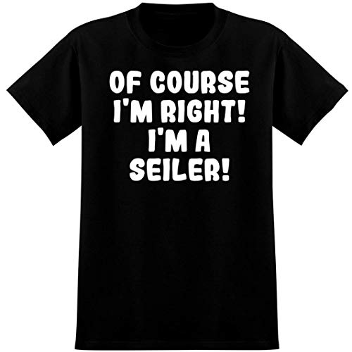 Of Course I'm Right! I'm a Seiler! - Soft Men's T-Shirt, Black, X-Large