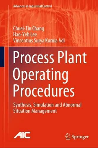 Process Plant Operating Procedures: Synthesis, Simulation and Abnormal Situation Management (Advances in Industrial Control)