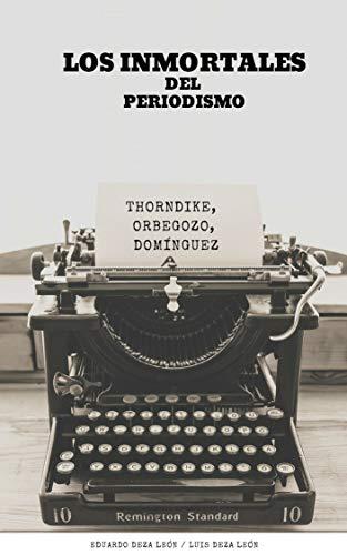 LOS INMORTALES DEL PERIODISMO: Guillerno Thorndike, Manuel Jesús Orbegozo, 'Chino' Domínguez (Spanish Edition)
