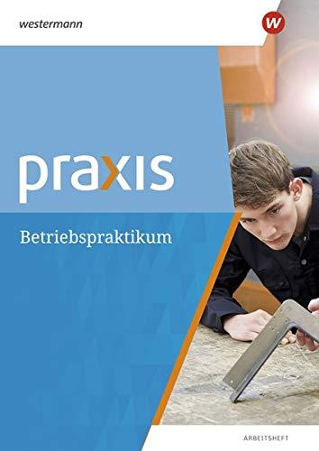 Praxis: Arbeitsheft Betriebspraktikum: Thematische Arbeitshefte - Ausgabe 2018 / Arbeitsheft Betriebspraktikum (Praxis: Thematische Arbeitshefte - Ausgabe 2018)