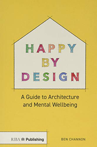 Happy by Design: A Guide to Architecture and Mental Wellbeing