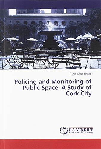 Policing and Monitoring of Public Space: A Study of Cork City