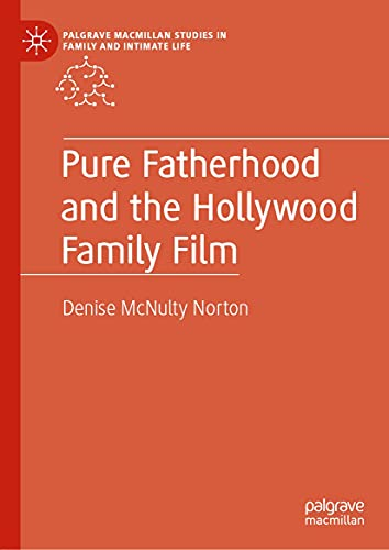 Pure Fatherhood and the Hollywood Family Film (Palgrave Macmillan Studies in Family and Intimate Life) (English Edition)