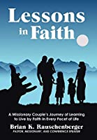 Lessons in Faith: A Missionary Couple's Journey of Learning to Live by Faith in Every Facet of Life