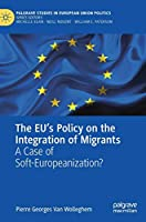 The EU's Policy on the Integration of Migrants: A Case of Soft-Europeanization? (Palgrave Studies in European Union Politics)