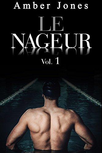 Le Nageur: Nue et offerte à Lui à la Piscine (L'INTÉGRALE): (Roman Érotique, Avec un inconnu, Interdit, Première Fois, Tabou)