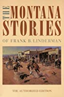The Montana Stories of Frank B. Linderman: The Authorized Edition