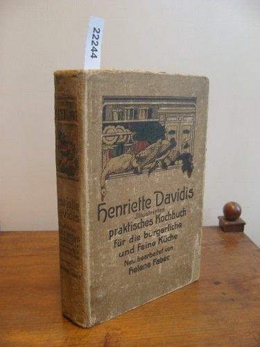 Henriette Davidis illustriertes praktisches Kochbuch für die bürgerliche und feinere Küche . Neu bearbeitet von Helene Faber