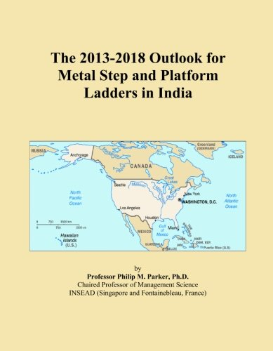 The 2013-2018 Outlook for Metal Step and Platform Ladders in India