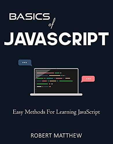 Basics of JavaScript: Easy Methods for Learning JavaScript (Programming Book 4)
