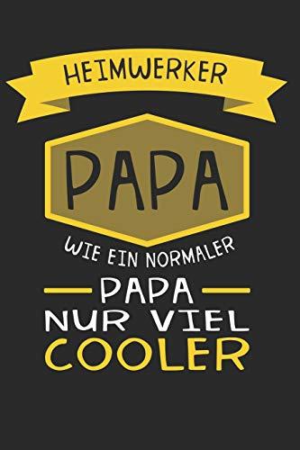 Heimwerker Papa, wie ein normaler Papa nur viel cooler: Liniertes Notizbuch, Journal, Tagebuch, Organizer, Planer