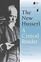 The New Husserl: A Critical Reader (Studies in Continental Thought)