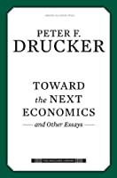 Toward the Next Economics: and Other Essays (Drucker Library)