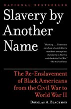 Slavery by Another Name: The Re-Enslavement of Black Americans from the Civil War to World War II by Douglas A Blackmon (2...