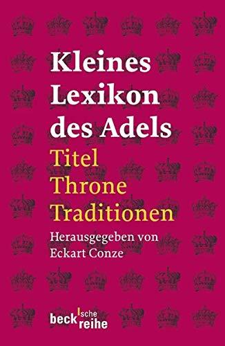 Kleines Lexikon des Adels: Titel, Throne, Traditionen