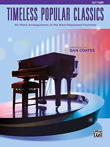 Top 40 Essential Piano Arrangements: Arrangements of the Most-Requested Popular Classics (Easy Piano) (Timeless Popular Classics)