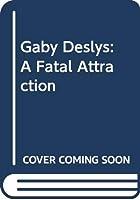 Gaby Deslys: A Fatal Attraction